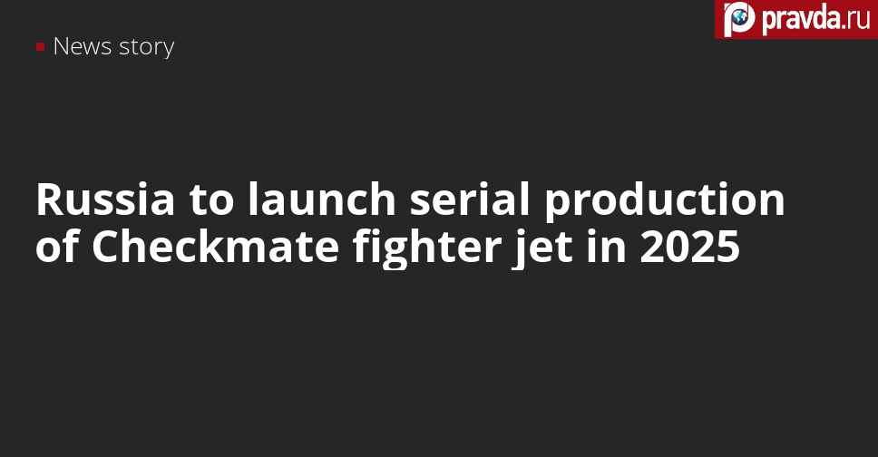 Russia wants to start selling Sukhoi Su-75 Checkmate ASAP